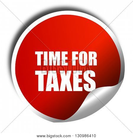 time for taxes, 3D rendering, red sticker with white text
