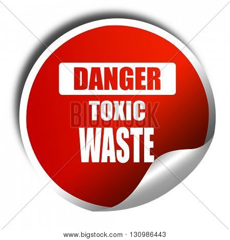 Toxic waste sign, 3D rendering, red sticker with white text