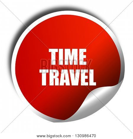 time travel, 3D rendering, red sticker with white text