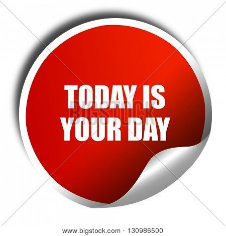 today is your day, 3D rendering, red sticker with white text