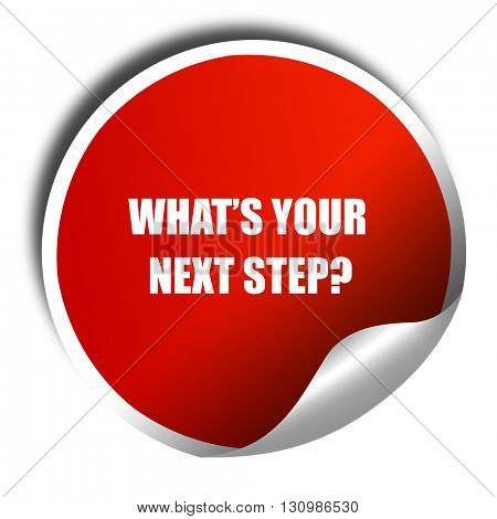what's your next step, 3D rendering, red sticker with white text