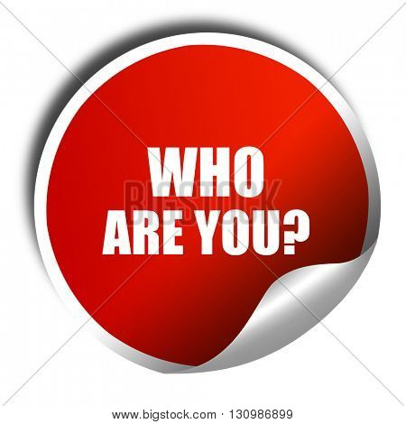 who are you?, 3D rendering, red sticker with white text