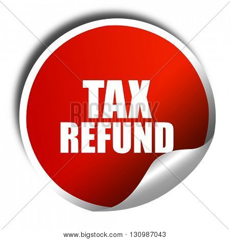 tax refund, 3D rendering, red sticker with white text