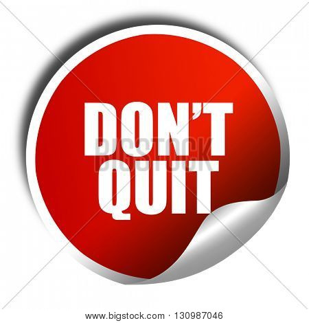 don't quit, 3D rendering, red sticker with white text