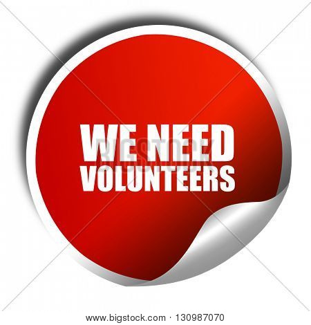 we need volunteers, 3D rendering, red sticker with white text