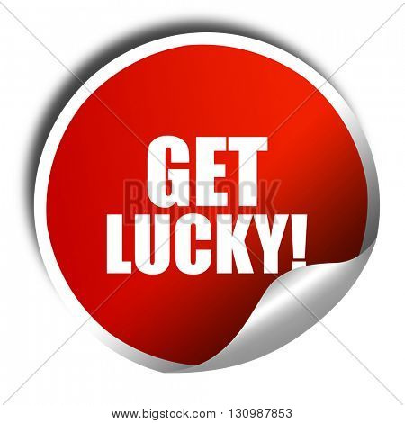 get lucky!, 3D rendering, red sticker with white text