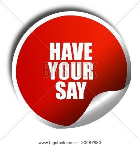 have your say, 3D rendering, red sticker with white text