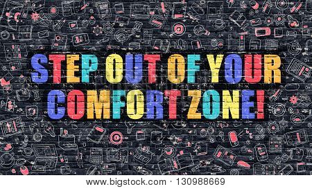 Multicolor Step Out of Your Comfort Zone Drawn on Dark Brick Wall. Doodle Icons. Doodle Style of Step Out of Your Comfort Zone Concept.