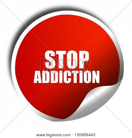 stop addiction, 3D rendering, red sticker with white text