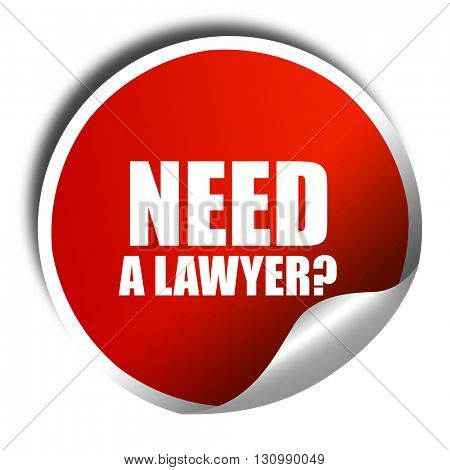 need a lawyer?, 3D rendering, red sticker with white text