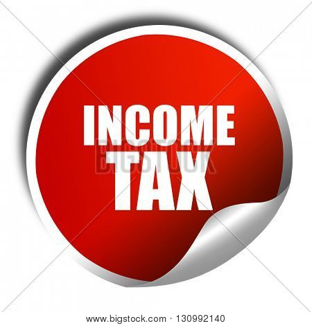 income tax, 3D rendering, red sticker with white text