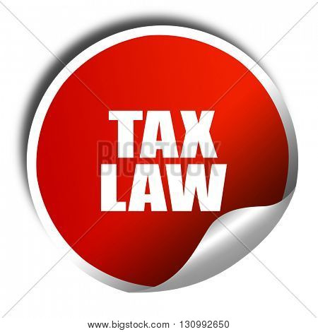 tax law, 3D rendering, red sticker with white text