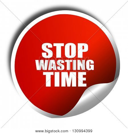 stop wasting time, 3D rendering, red sticker with white text