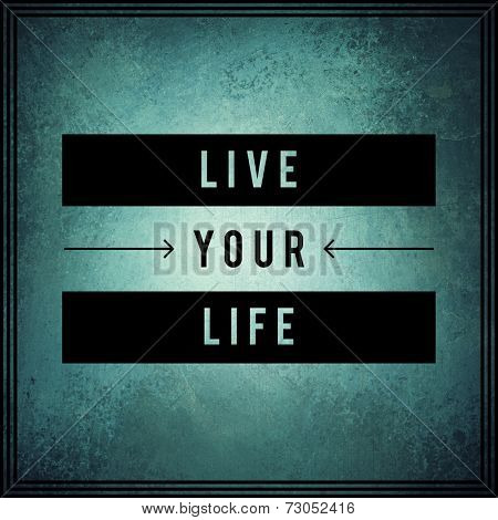 Inspirational Typographic Quote - live your life