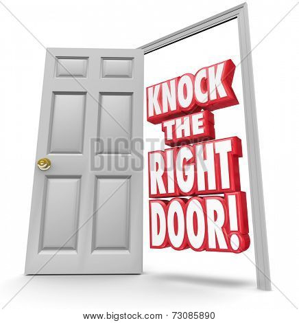 Knock the Right Door 3d red words in an open doorway to illustrate searching for and finding the best customers, solution, answers or supplier you need