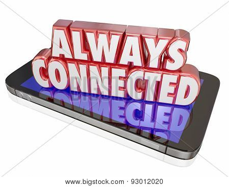 Always Connected words in red 3d letters on a smart or mobile cell phone to illustrate a constant or consistent internet network connection
