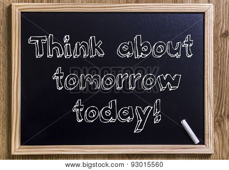 Think About Tomorrow Today!