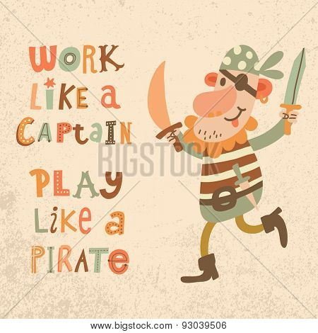 Work like a captain, play like a pirate. Sweet inspirational card with lovely pirate with sabers in bright colors. Cute funny pirate in vector