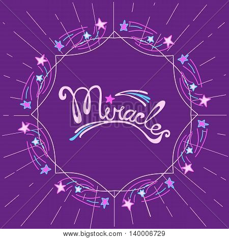 Miracles. Hand drawn lettering. Inspiration Quotation Miracles star flying. Modern vector calligraphy. Doodle frame border decorative background. Vector illustration.