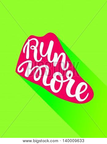 Shoes flat icon with bright colorful running sneakers. Vector illustration with Hand drawn lettering. Modern calligraphy run more