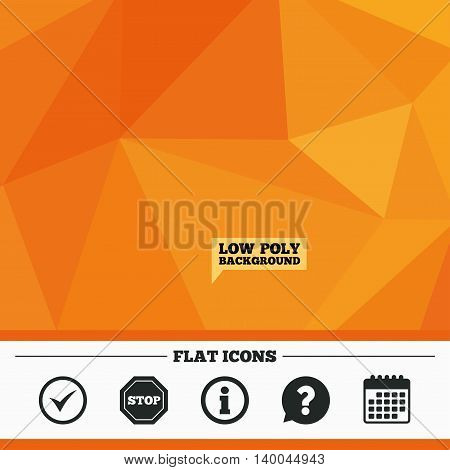 Triangular low poly orange background. Information icons. Stop prohibition and question FAQ mark speech bubble signs. Approved check mark symbol. Calendar flat icon. Vector