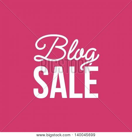 Blog Sale. Trendy script lettering. Vector typographic design for ads, blog posts, banners, posters, prints, flyers.
