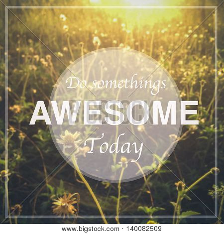 Ispirational quote : Do somethings awesome today