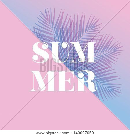 Modern and stylish typographic design poster. Text Summer on a pink and blue background of palm leaves. eps10
