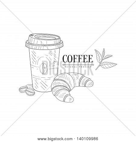 Take Away Coffee And Croissant Hand Drawn Realistic Detailed Sketch In Classy Simple Pencil Style On White Background