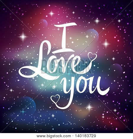 I love you. Greeting card with lettering calligraphy quote. Galaxy background with stars and planet. Vector illustration