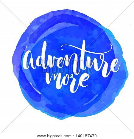 Adventure more. Travel quote, inspirational saying. White lettering on watercolor paint stain.