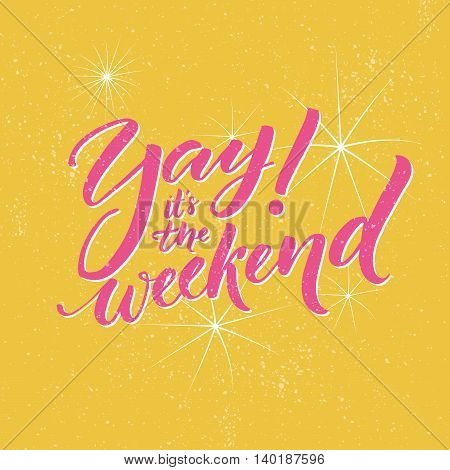 Yay, it's the weekend. Typography banner for social media and office posters. Fun saying about the week ending