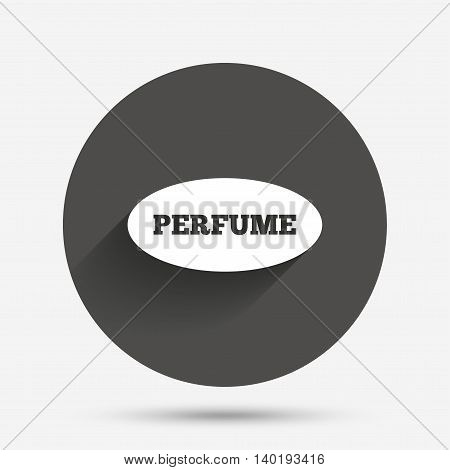 Perfume sign icon. Glamour fragrance oval symbol. Circle flat button with shadow. Vector