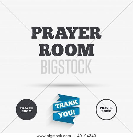 Prayer room sign icon. Religion priest faith symbol. Flat icons. Buttons with icons. Thank you ribbon. Vector