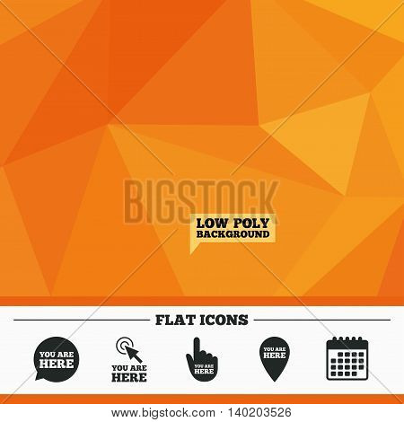 Triangular low poly orange background. You are here icons. Info speech bubble symbol. Map pointer with your location sign. Hand cursor. Calendar flat icon. Vector