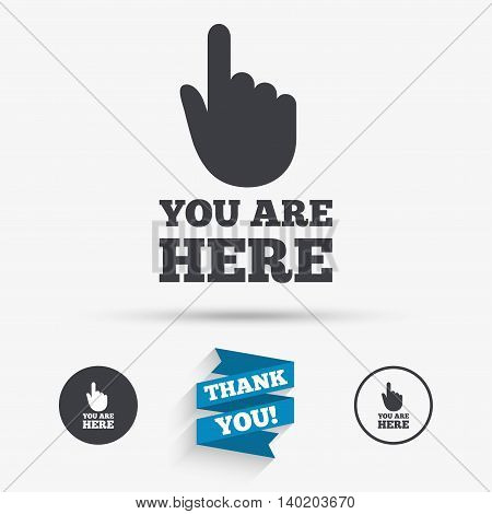 You are here sign icon. Info symbol with hand. Map pointer with your location. Flat icons. Buttons with icons. Thank you ribbon. Vector