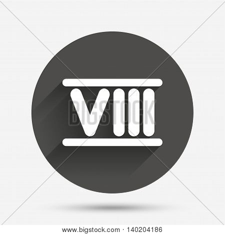 Roman numeral eight sign icon. Roman number eight symbol. Circle flat button with shadow. Vector