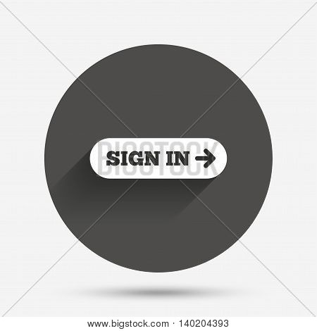 Sign in with arrow sign icon. Login symbol. Website navigation. Circle flat button with shadow. Vector