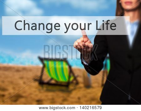 Change Your Life - Businesswoman Pressing Modern  Buttons On A Virtual Screen
