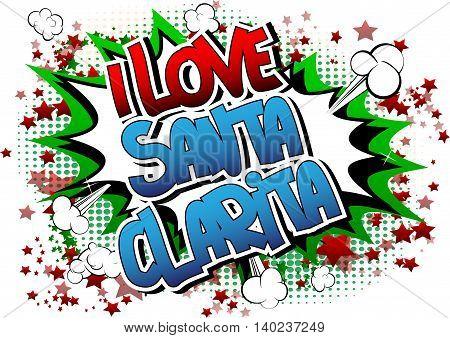 I Love Santa Clarita - Comic book style word.