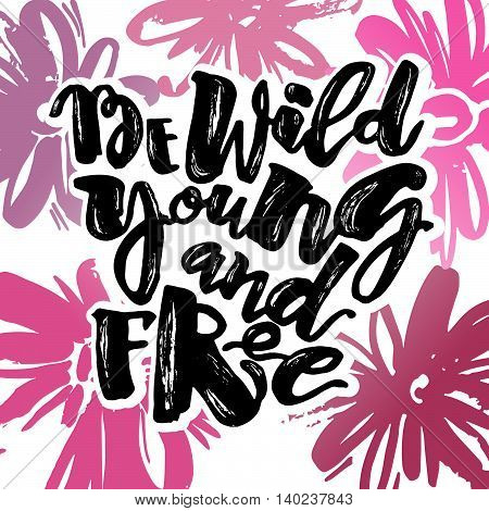 Be Wild Young And Free Motivation Inscription.