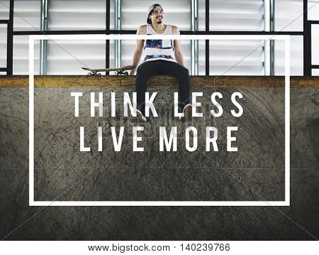 Think Less Live More Live Your Life Freedom Concept