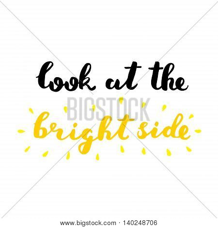 Look at the bright side. Brush hand lettering. Inspiring quote. Motivating modern calligraphy. Can be used for home decor, posters, holiday clothes, cards and more.