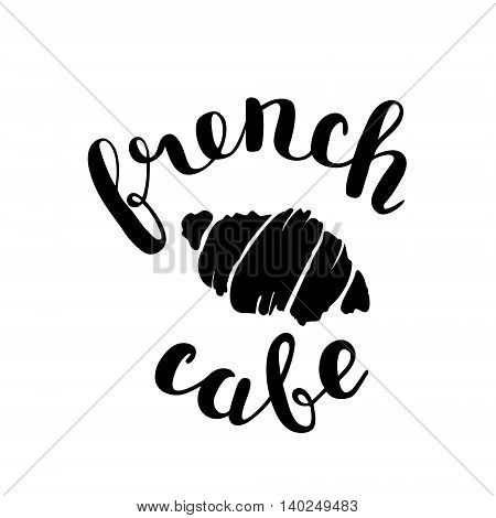 Brush lettering label for french cafe with hand drawn croissant. Vector illustration for logo, badge or label, cafe signboard or store front decoration.