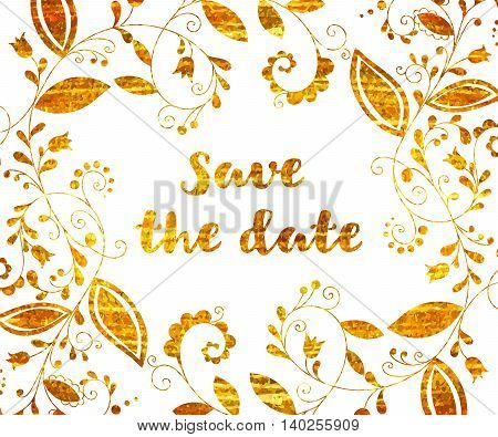 Gold greeting or save the date card with floral element and inscription in doodle style.