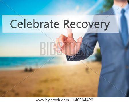Celebrate Recovery -  Businessman Press On Digital Screen.