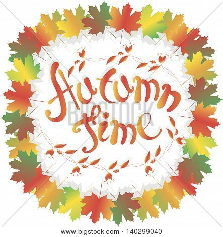 Lettering Autumn time. Colorful maple leafs frame on white, rose fruits, branch with leaves and fruits, vector illustration