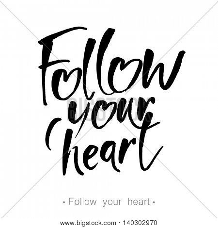 FOLLOW YOUR HEART. Lettering typography. Modern brush calligraphy. Hand drawn design elements. Vector illustration.