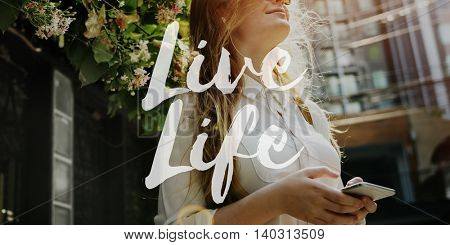 Live Life Lifestyle Enjoyment Happiness Concept