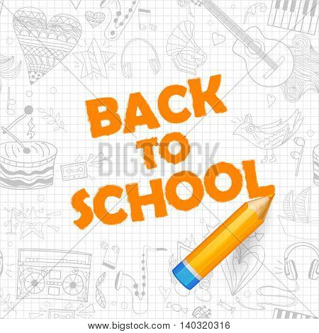 Inscription Back to school on sheet of notebook Orange realistic pencil and hand drawn doodles elements. Vector image.